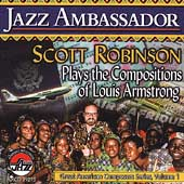 Scott Robinson (Sax/Flute/Clarinet): Jazz Ambassador: Scott Robinson Plays the Compositions of Louis Armstrong