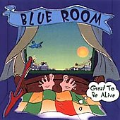 Blue Room: Great to Be Alive