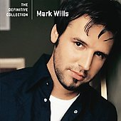 Mark Wills: The Definitive Collection