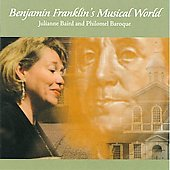 Benjamin Franklin's Musical World / Julianne Baird, Philomel Baroque
