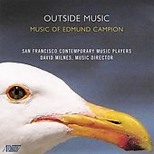 Edmund Campion: Outside Music, etc / David Milnes, San Francisco Contemporary Music Players