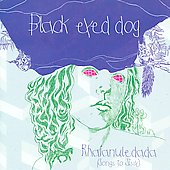 Black Eyed Dog: Rhaianuledada (Songs to Sissy) *