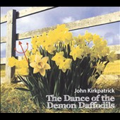 John Kirkpatrick: Dance of the Demon Daffodils
