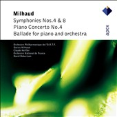 Milhaud: Symphonies Nos. 4 & 8, Piano Concerto No.4, Ballade For Piano & Orchest