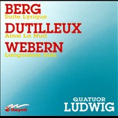 Berg: Suite Lyrique; Dutilleux: Ainsi La Nuit; Webern: Langsamer Satz