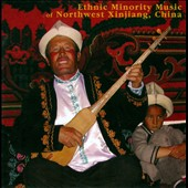 Various Artists: Ethnic Minority Music of Northwest Xinjiang, China