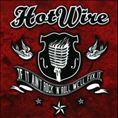 Hot Wire: If It Ain't Rock & Roll We'll Fix It