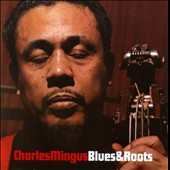Charles Mingus: Blues and Roots