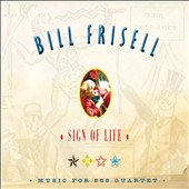 Bill Frisell/858 Quartet: Sign of Life: Music for 858 Quartet