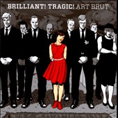 Art Brut: Brilliant! Tragic!