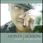 Monty Jackson: Prayers Promises Praises