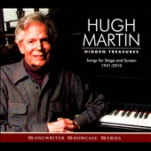 Hugh Martin: Hidden Treasures: Songs for Stage and Screen 1941-2010 *