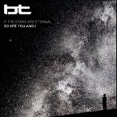 BT: If the Stars Are Eternal So Are You and I