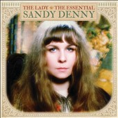 Sandy Denny: The Lady: The Essential Sandy Denny *