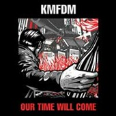 KMFDM: Our Time Will Come [10/14]