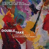 Double Take: American Reed - contemporary chamber works for double reed instruments by Edwards, Nicholson, Steinmetz, Shatin, Carter, Davol, Griffiths / Double Entendre Ens.