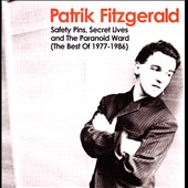 Patrik Fitzgerald: Safety Pins, Secret Lives and the Paraniod Ward the Best of 1977-1986 *