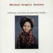 Michael Gregory Jackson: Cowboys, Cartoons and Assorted Candy