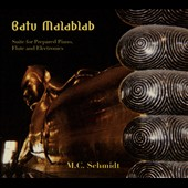 M.C. Schmidt: Batu Malablab: Suite for Prepared Piano, Flute and Electronics [Digipak]