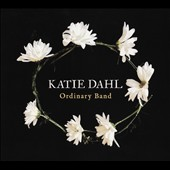 Katie Dahl: Ordinary Band [Digipak]