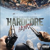 Original Soundtrack: Hardcore Henry [Original Motion Picture Soundtrack]