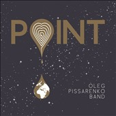 Oleg Pissarenko Band: Point
