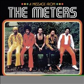 The Meters: A  Message from the Meters: The Complete Josie, Reprise & Warner Bros. Singles 1968-1977