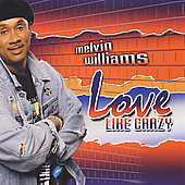 Melvin Williams: Love Like Crazy