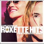 Roxette: A Collection of Roxette Hits: Their 20 Greatest Songs