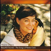 Moira Danis: Beautiful Sounds - The Songs of Petula Clark *