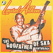 Laurel Aitken: Anthology: Godfather of Ska