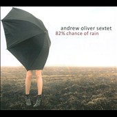 Andrew Oliver Sextet: 82% Chance of Rain [Digipak]