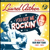 Laurel Aitken: You Got Me Rockin': The Best of the Blue Beat Years 1960-1964