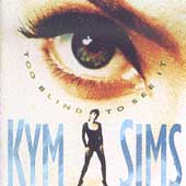 Kym Sims: Too Blind to See It