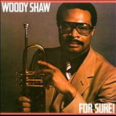 Woody Shaw: For Sure!