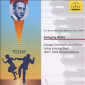 The Welte Mignon Mystery, Vol. 28: Swinging Welte / George Gershwin & others today playing their 1907-1928 interpretations