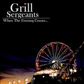 Grill Sergeants: When the Evening Comes