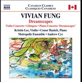 Vivian Fung: Dreamscapes; Piano Concerto; Violin Concerto; Glimpses / Kristin Lee, violin; Conor Hanick, piano