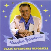 Frankie Yankovic: Plays Everyone's Favorites