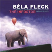 Béla Fleck: The  Imposter / Nashville SO; Brooklyn Rider
