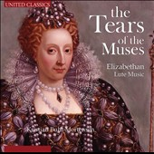 The Tears of the Muses: Elizabethan Lute Music by Johnson, Holborn, Cutting, Dowland et al. / Kristian Buhl-Mortensen, lute