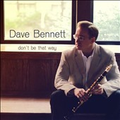 Dave Bennett (Clarinet): Don't Be That Way
