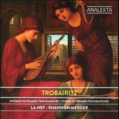 Trobairitz: Poems of Women Troubadours / La Nef, Mercer