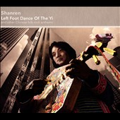Shanren: Left Foot Dance of the Yi and Other Chinese Folk-Rock Anthems [Slipcase]