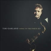 Tim Garland: Songs To the North Sky
