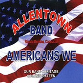 Americans We: Our Band Heritage, Vo. 16 - works by Reisteter, Irving Berlin, Edelman, Cacavas, Dragon, Wilhousky, Fillmore, Zaninelli, Barber, Hayman / Allentown Band