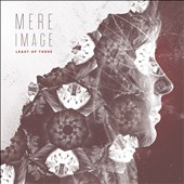 Least of These: Mere Image [Digipak]