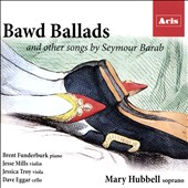 Seymour Barab (1921-2014): Bawd Ballads and other Songs / Mary Hubbell, soprano; Brent Funderburk, piano