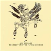 Ben Bedford: The  Pilot and the Flying Machine