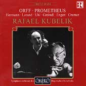 Orff: Prometheus / Kubelik, Hermann, Lorand, Uhl, et al